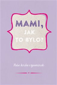 Mami, jak to bylo?