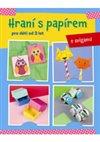 Obálka knihy Hraní s papírem pro děti od 3 let - s origami