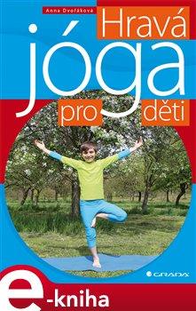 Hravá jóga pro děti - Anna Dvořáková e-kniha