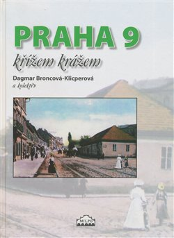 Praha 9 křížem krážem - kolektiv autorů, Dagmar Broncová
