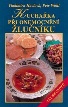 Kuchařka při onemocnění žlučníku. 133 receptů - Vladimíra Havlová, Petr Wohl