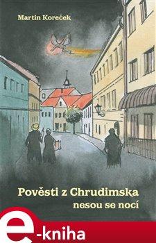 Pověsti z Chrudimska nesou se nocí - Martin Koreček e-kniha