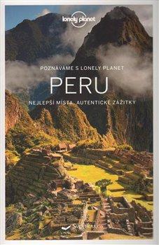 Peru - Lonely Planet. Nejlepší místa, autentické zážitky