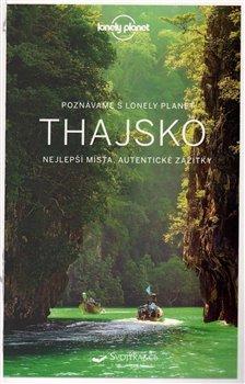 Thajsko - Lonely Planet. Nejlepší místa, autentické zážitky