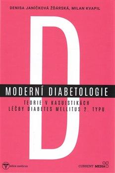 Moderní diabetologie. Teorie v kasuistikách léčby diabetes mellitus 2. typu - Denisa Janíčková Žďárská, Milan Kvapil