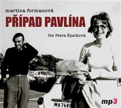 Případ Pavlína. Dramatický příběh světoznámé české modelky a jejích rodičů – rodiny rozdělené sovětskou okupací, CD - Martina Formanová