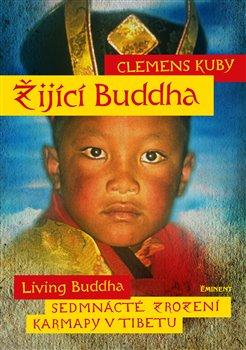 Žijící Buddha. Sedmnácté zrození karmapy v Tibetu - Clemens Kuby