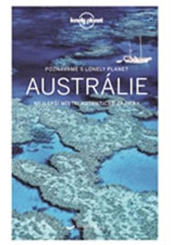 Austrálie - Lonely Planet. Nejzajímavější místa, autentické zážitky