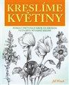 Obálka knihy Kreslíme květiny - Pomocí průvodce krok za krokem vytvořte půvabné kresby