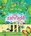 Obálka knihy Jak to žije na zahradě
