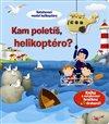 Obálka knihy Kam poletíš, helikoptéro? - Kniha s natahovací hračkou a 4 drahami!