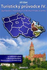 Turistický průvodce IV. - Moravskoslezský, Olomoucký a Zlínský kraj