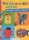 Obálka knihy Pro šikovné děti od 2 let - Skládáme, lepíme, malujeme