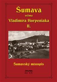 Šumava očima Vladimíra Horpeniaka II. (místopis)