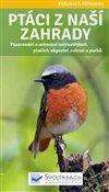 Obálka knihy Ptáci z naší zahrady - Pozorování a určování nejčastějších ptačích obyvatel zahrad a parků