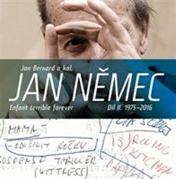 Jan Němec. Enfant terrible forever. Díl II.1975-2016 - Jan Bernard, kolektiv autorů