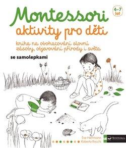 Montessori - aktivity pro děti. Kniha na obohacování slovní zásoby, objevování přírody i světa - Eve Herrmann