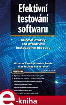 Efektivní testování softwaru. Klíčové otázky pro efektivitu testovacího procesu - Miroslav Bureš, Miroslav Renda, Michal Doležel e-kniha