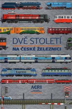 Dvě století na české železnici - kol.