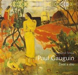 Paul Gauguin. Život a dílo - Vlastimil Tetiva