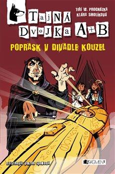 Tajná dvojka A + B – Poprask v divadle kouzel - Klára Smolíková, Jiří W. Procházka