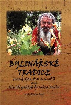 Bylinářské tradice moudrých žen a mužů aneb hlubší pohled do světa bylin - Wolf-Dieter Storl