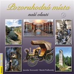 Pozoruhodná místa naší vlasti 2 - Jaroslav Kocourek, Marek Podhorský
