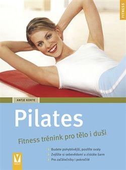Pilates - Fitness trénink pro tělo i duši - Antje Korte