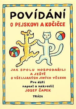 Povídání o pejskovi a kočičce. Jak spolu hospodařili a ještě o všelijakých jiných věcech - Josef Čapek