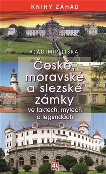 České, moravské a slezské zámky ve faktech, mýtech a legendách - Vladimír Liška