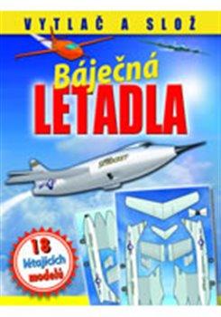 Báječná letadla - Létající modely. Vytlač a slož - kolektiv