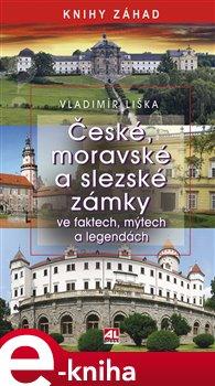 České, moravské a slezské zámky ve faktech, mýtech a legendách - Vladimír Liška e-kniha