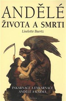 Andělé života a smrti. Inkarnace a exkarnace. Andělé a karma - Lisolette Baertz