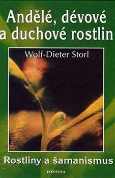 Andělé, dévové a duchové rostlin. Rostliny a šamanismus - Wolf-Dieter Storl
