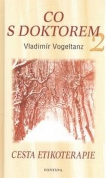 Co s doktorem 2 - Cesta etikoterapie - Vladimír Vogeltanz