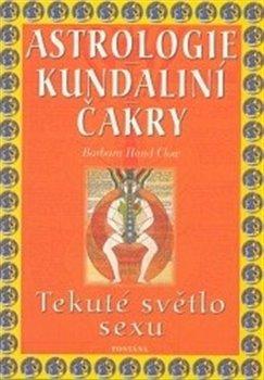 Astrologie Kundaliní Čakry. Tekuté světlo sexu - Barbara Hand Clow