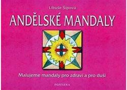 Andělské mandaly. Malujeme mandaly pro zdraví a pro duši - Libuše Šípová