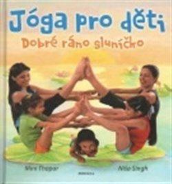 Jóga pro děti - Dobré ráno sluníčko - Mini Thapar, Níša Singh