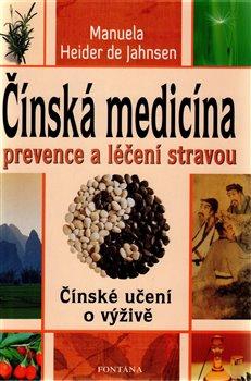 Čínská medicína prevence a léčení stravou. Čínské učení o výživě - Manuela Heider de Jahnsen