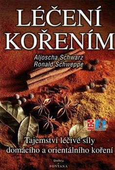 Léčení kořením. Tajemství léčivé síly domácího a orientálního koření - Aljoscha A. Schwarz, Ronald P. Schweppe