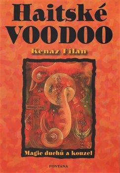 Haitské voodoo. Magie duchů a kouzel - Filan Kenaz