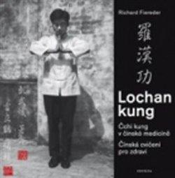 Lochan kung. Čchi kung v čínské medicíně - Čínská cvičení pro zdraví - Richard Fiereder