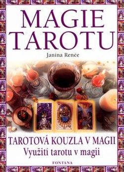 Magie tarotu. Tarotová kouzla v magii. Využití tarotu v magii - Janina Renée