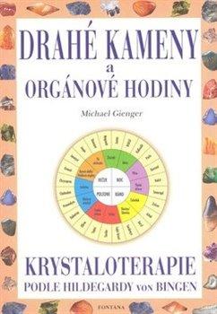 Drahé kameny a orgánové hodiny. Krystaloterapie podle Hildegardy von Bingen - Michael Gienger