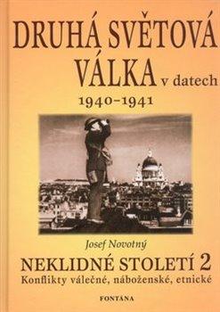 Druhá světová válka v datech 1940 - 1941. Neklidné století 2 - Konflikty válečné, náboženské, etnické - Josef Novotný