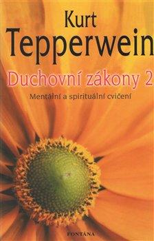 Duchovní zákony 2. Mentální a spirituální cvičení - Kurt Tepperwein