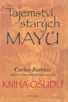 Tajemství starých Mayů. Kniha osudu - Šaman a člen mayské rady starších - Carlos Barrios