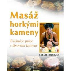 Masáž horkými kameny. Učebnice práce s lávovými kameny - Leslie Bruder
