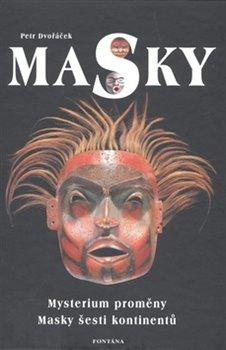 Masky. Mystérium proměny. Masky šesti kontinentů - Petr Dvořáček