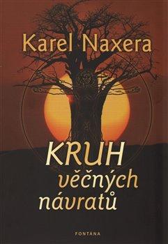 Kruh věčných návratů - Karel Naxera
